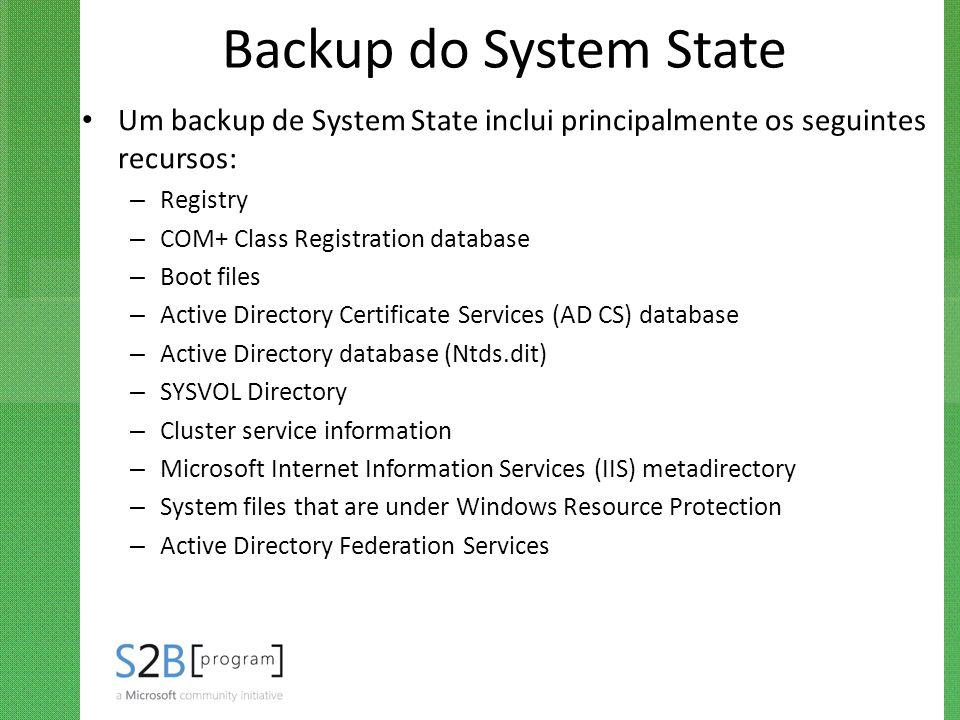 Backup do System State Um backup de System State inclui principalmente os seguintes recursos: Registry.