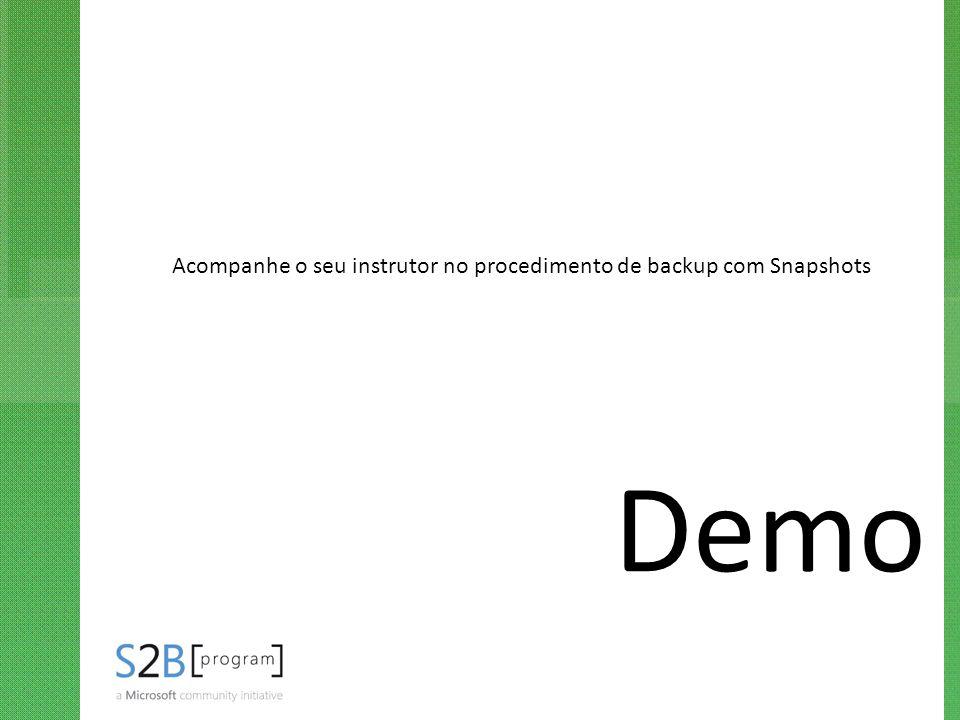 Acompanhe o seu instrutor no procedimento de backup com Snapshots