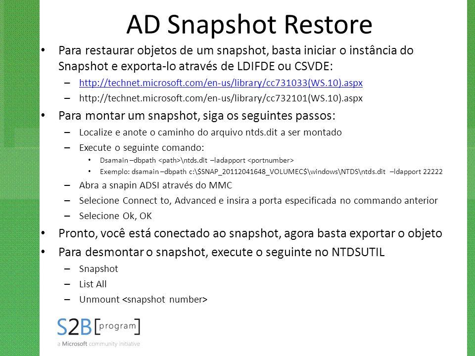 AD Snapshot Restore Para restaurar objetos de um snapshot, basta iniciar o instância do Snapshot e exporta-lo através de LDIFDE ou CSVDE: