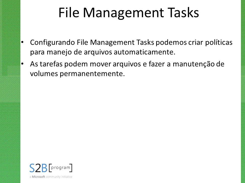 File Management Tasks Configurando File Management Tasks podemos criar políticas para manejo de arquivos automaticamente.