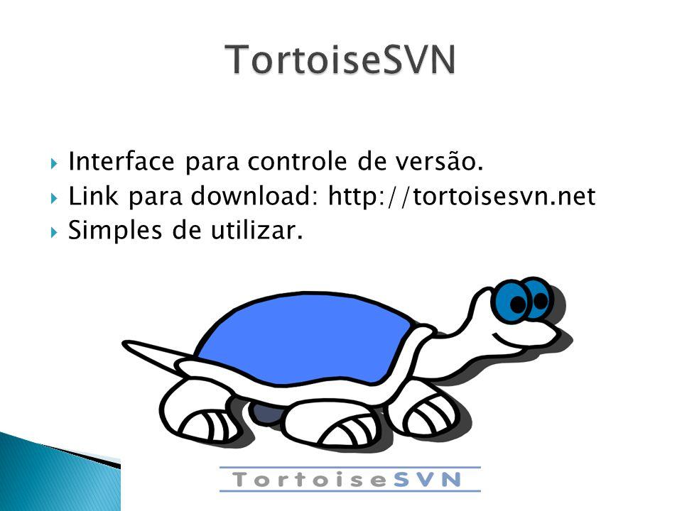 TortoiseSVN Interface para controle de versão.