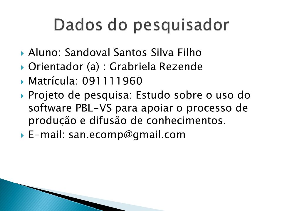 Dados do pesquisador Aluno: Sandoval Santos Silva Filho