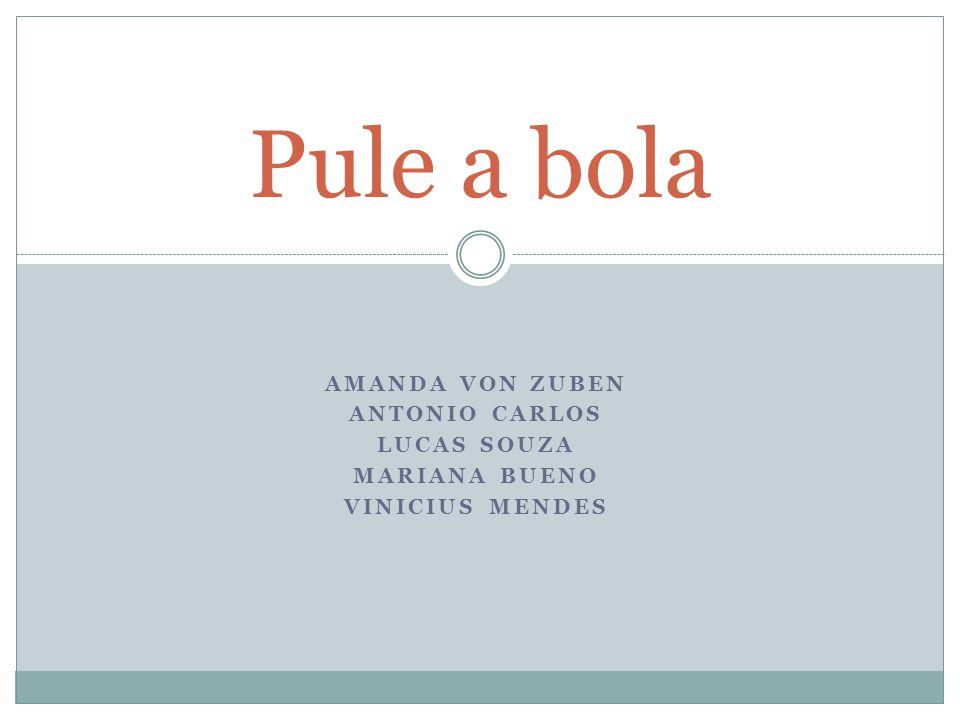 Pule a bola Amanda von Zuben Antonio Carlos Lucas Souza Mariana Bueno