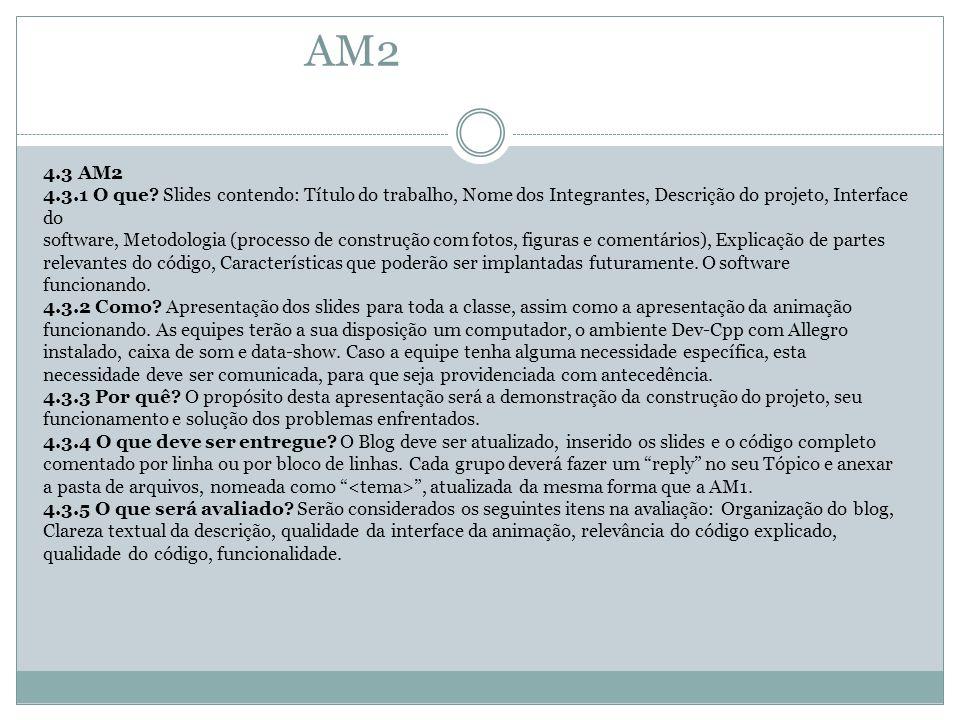 AM2 4.3 AM2. 4.3.1 O que Slides contendo: Título do trabalho, Nome dos Integrantes, Descrição do projeto, Interface do.