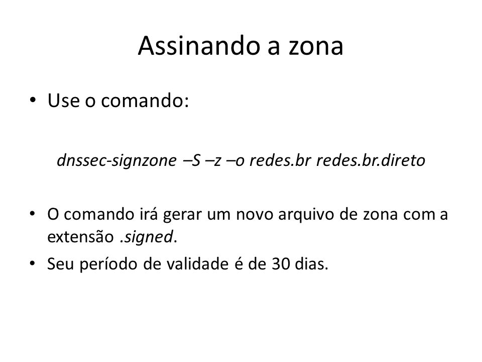 dnssec-signzone –S –z –o redes.br redes.br.direto