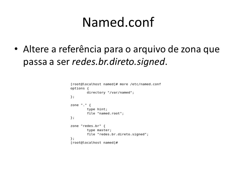 Named.conf Altere a referência para o arquivo de zona que passa a ser redes.br.direto.signed.