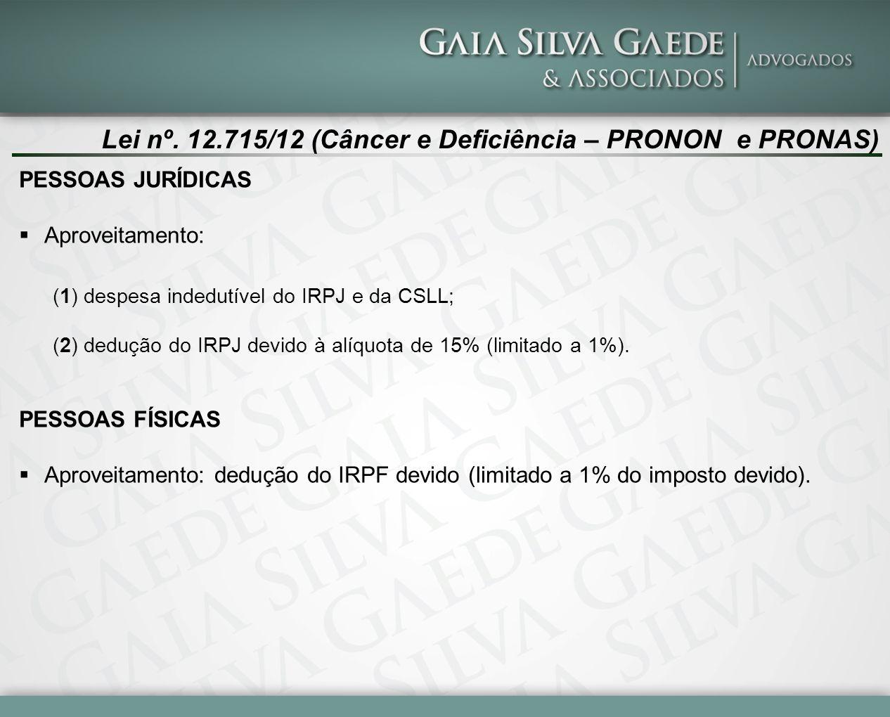 Lei nº. 12.715/12 (Câncer e Deficiência – PRONON e PRONAS)