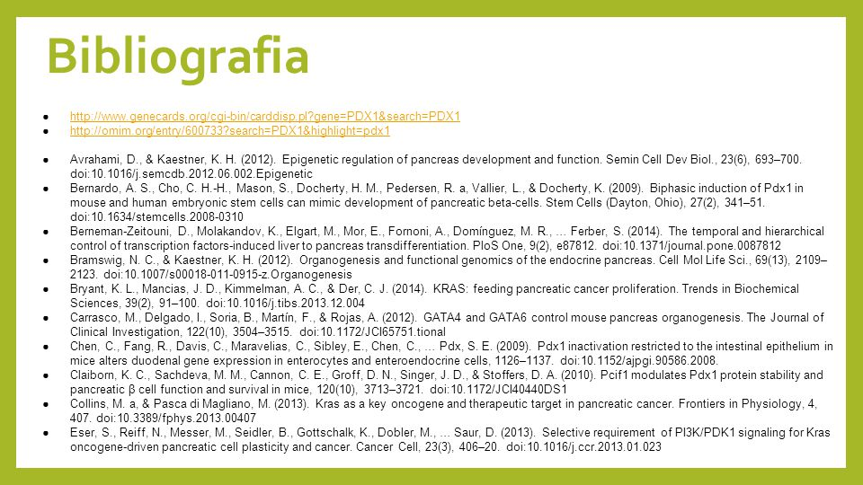 Bibliografia http://www.genecards.org/cgi-bin/carddisp.pl gene=PDX1&search=PDX1. http://omim.org/entry/600733 search=PDX1&highlight=pdx1.