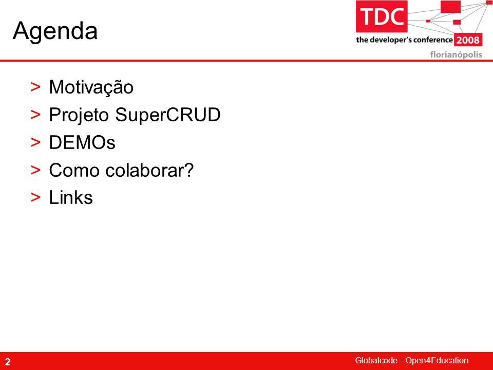Agenda Motivação Projeto SuperCRUD DEMOs Como colaborar Links