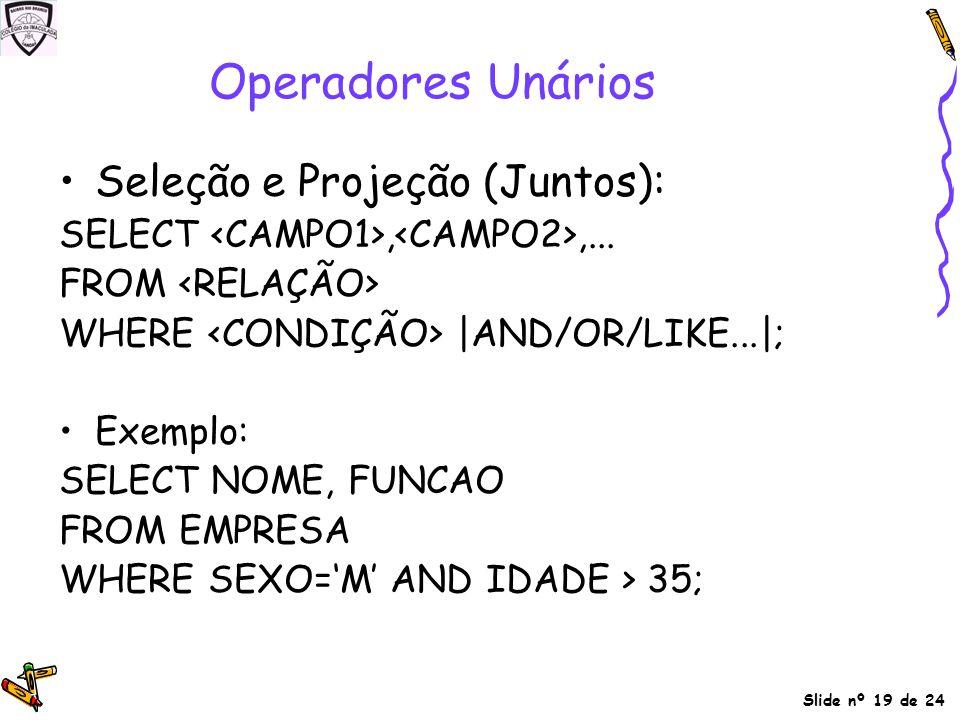 Operadores Unários Seleção e Projeção (Juntos):