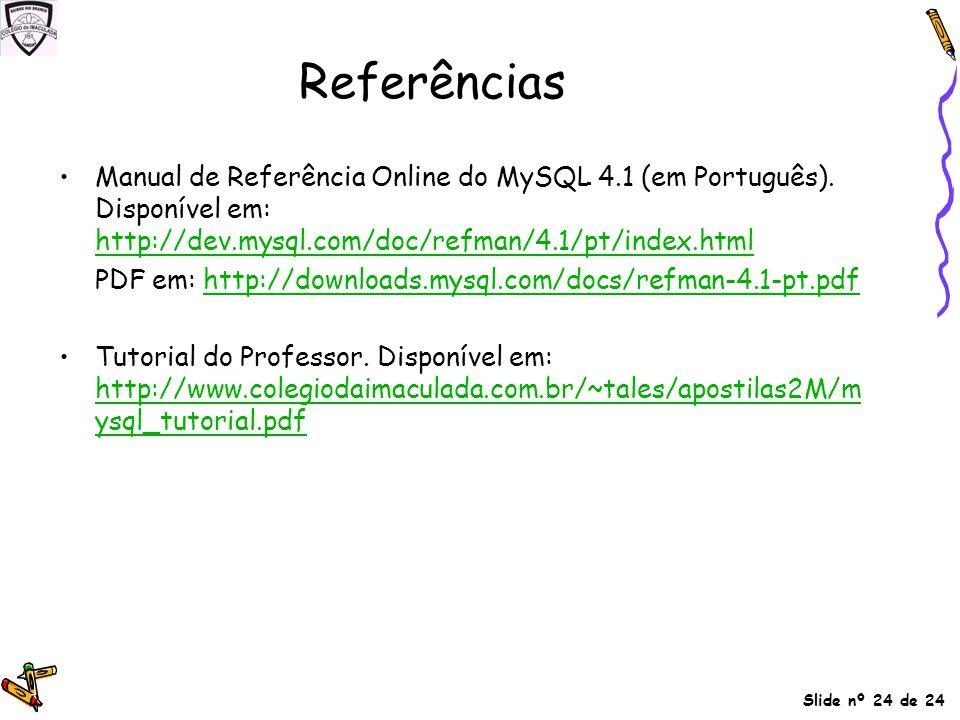 Referências Manual de Referência Online do MySQL 4.1 (em Português). Disponível em: http://dev.mysql.com/doc/refman/4.1/pt/index.html.