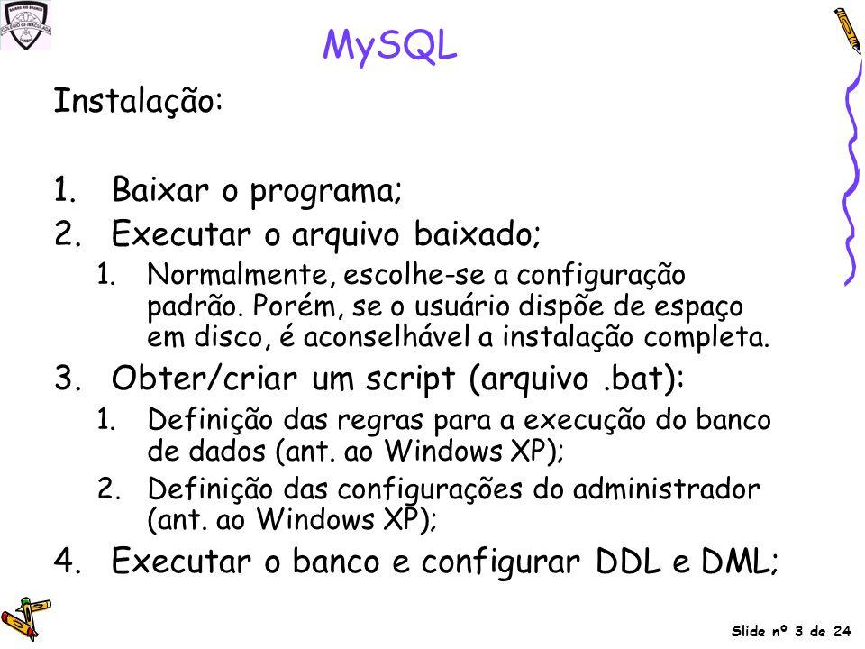 MySQL Instalação: Baixar o programa; Executar o arquivo baixado;