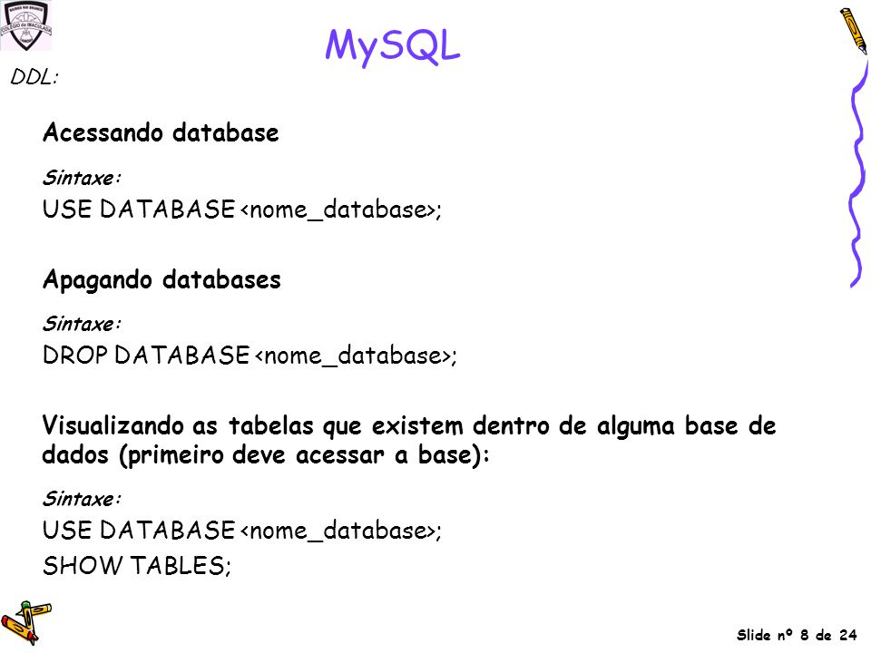 MySQL Acessando database USE DATABASE <nome_database>;