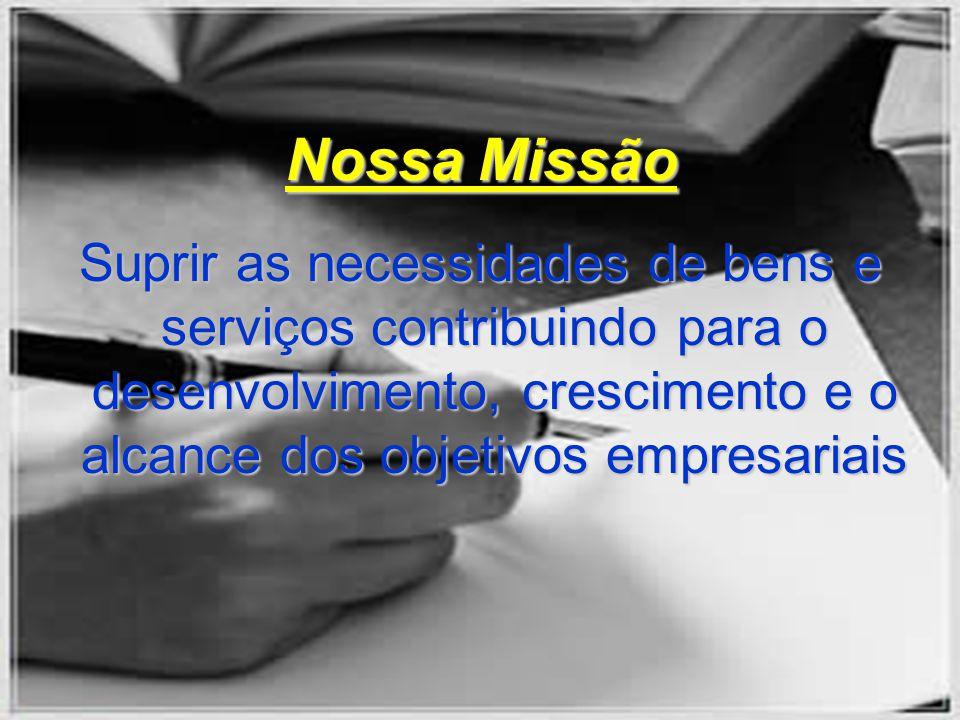 Nossa Missão Suprir as necessidades de bens e serviços contribuindo para o desenvolvimento, crescimento e o alcance dos objetivos empresariais.
