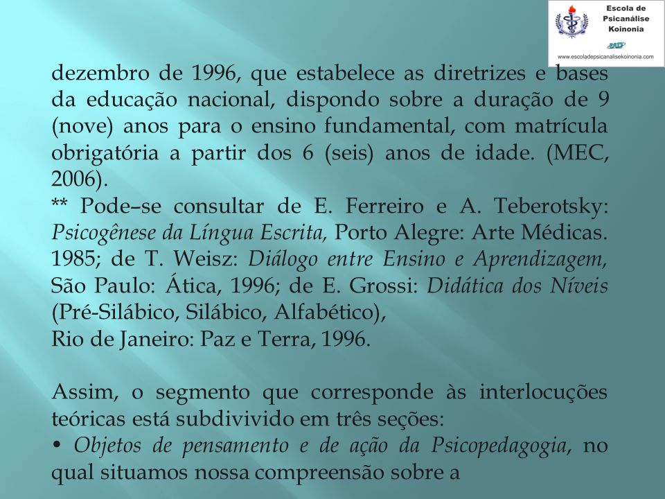 dezembro de 1996, que estabelece as diretrizes e bases da educação nacional, dispondo sobre a duração de 9 (nove) anos para o ensino fundamental, com matrícula obrigatória a partir dos 6 (seis) anos de idade. (MEC, 2006).