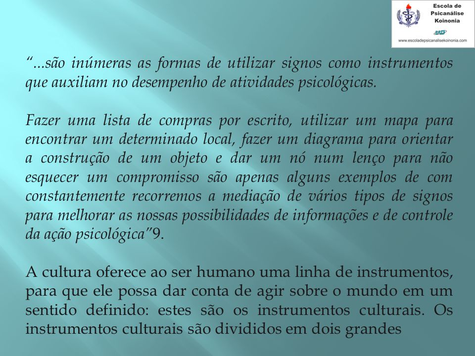 ...são inúmeras as formas de utilizar signos como instrumentos que auxiliam no desempenho de atividades psicológicas.