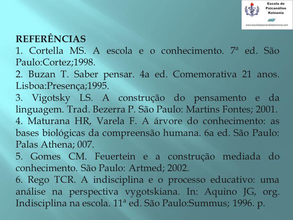 REFERÊNCIAS 1. Cortella MS. A escola e o conhecimento. 7ª ed. São Paulo:Cortez;1998.