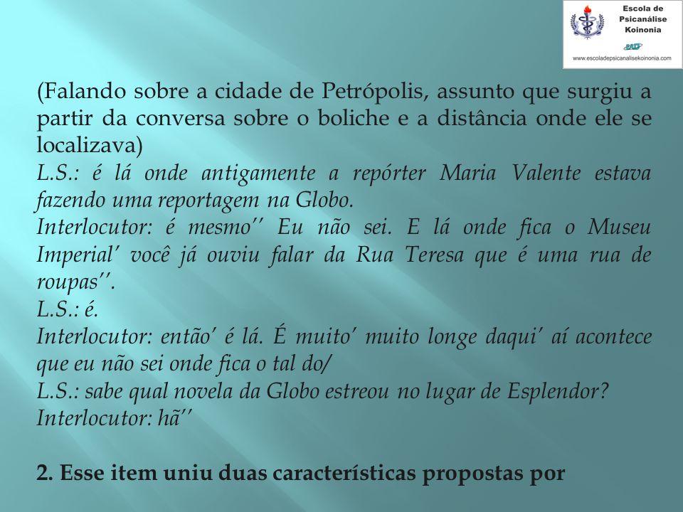 (Falando sobre a cidade de Petrópolis, assunto que surgiu a partir da conversa sobre o boliche e a distância onde ele se localizava)