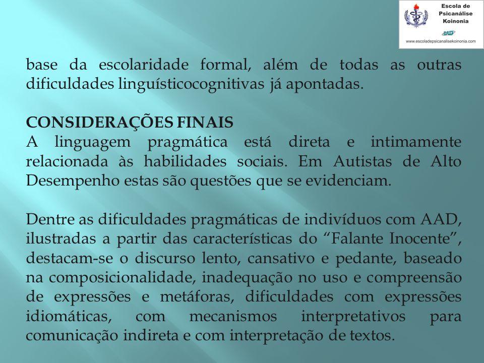 base da escolaridade formal, além de todas as outras dificuldades linguísticocognitivas já apontadas.