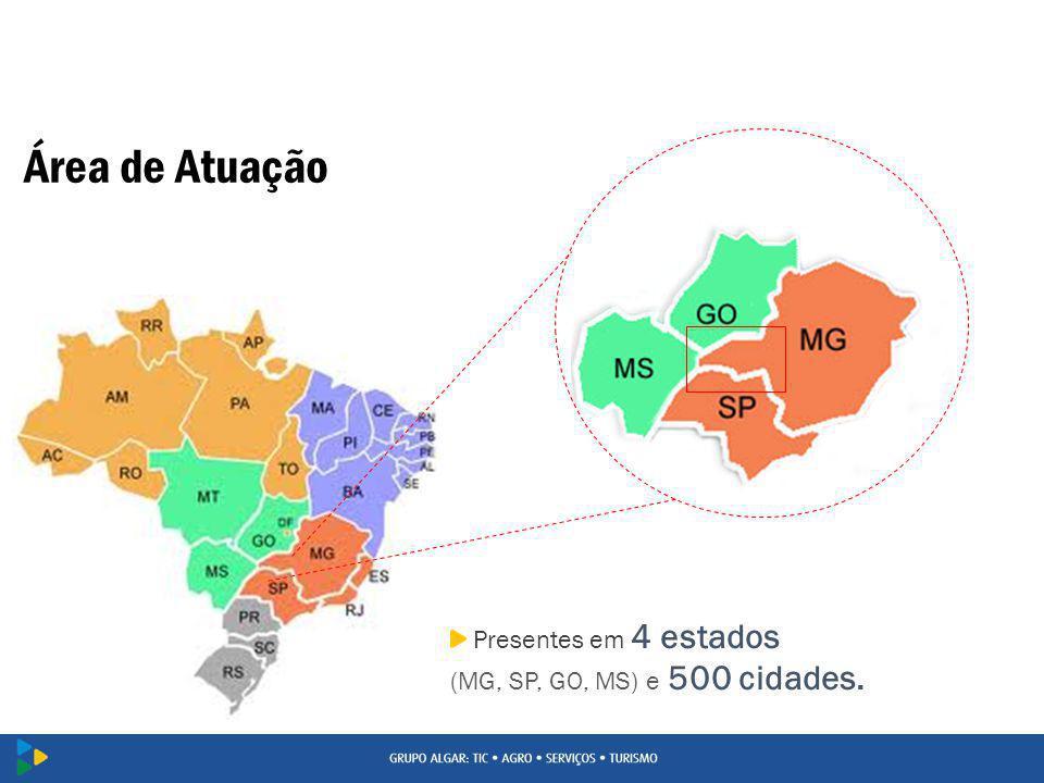 Área de Atuação Presentes em 4 estados (MG, SP, GO, MS) e 500 cidades.
