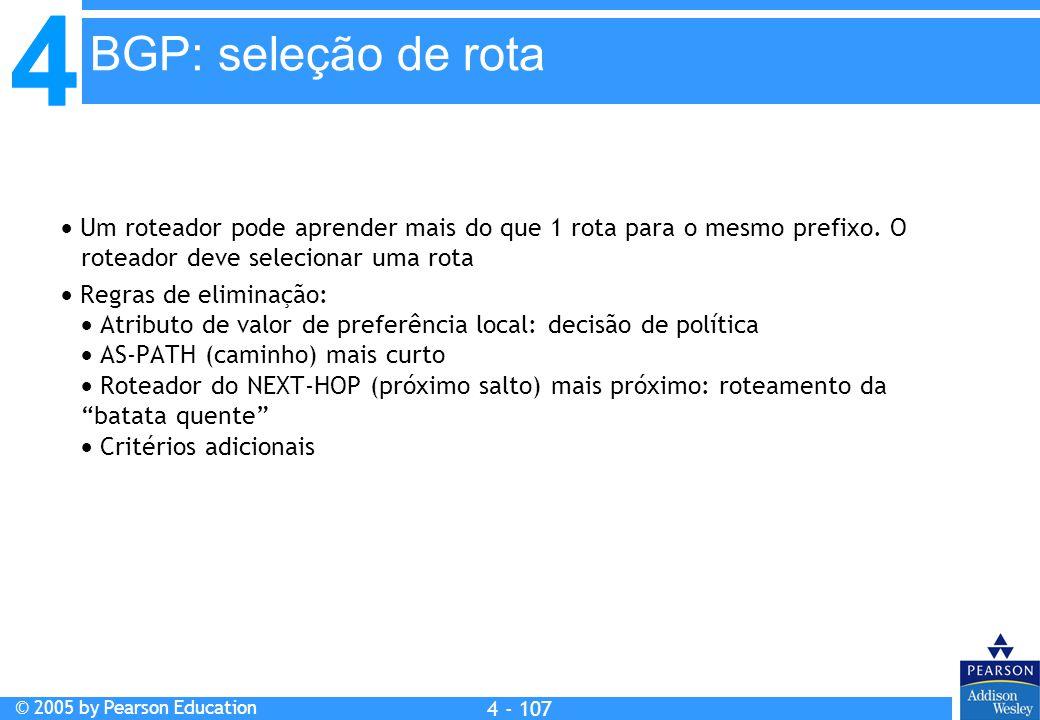 BGP: seleção de rota  Um roteador pode aprender mais do que 1 rota para o mesmo prefixo. O roteador deve selecionar uma rota.