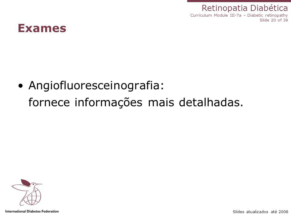 Angiofluoresceinografia: fornece informações mais detalhadas.