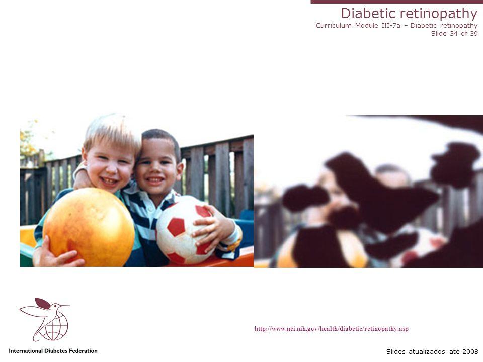 http://www.nei.nih.gov/health/diabetic/retinopathy.asp Slides atualizados até 2008