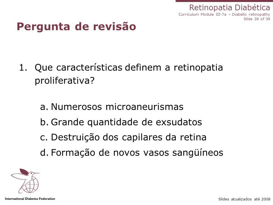 Pergunta de revisão Que características definem a retinopatia proliferativa Numerosos microaneurismas.