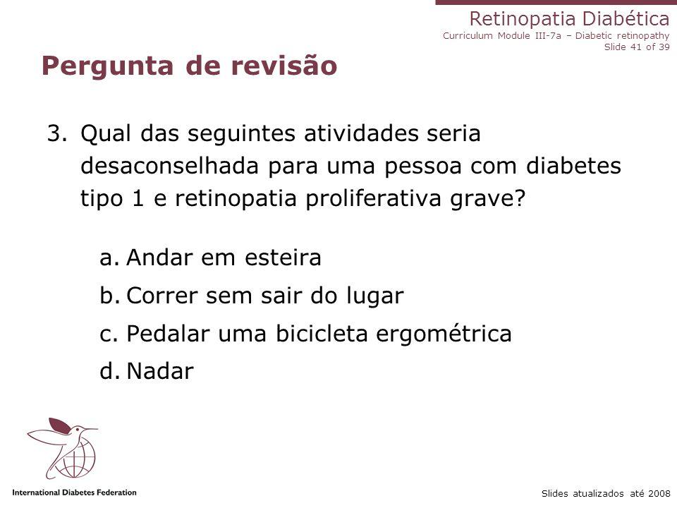 Pergunta de revisão Qual das seguintes atividades seria desaconselhada para uma pessoa com diabetes tipo 1 e retinopatia proliferativa grave