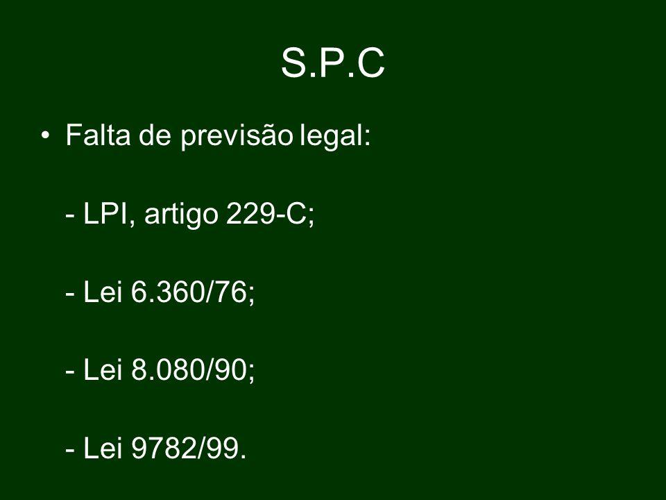 S.P.C Falta de previsão legal: - LPI, artigo 229-C; - Lei 6.360/76;