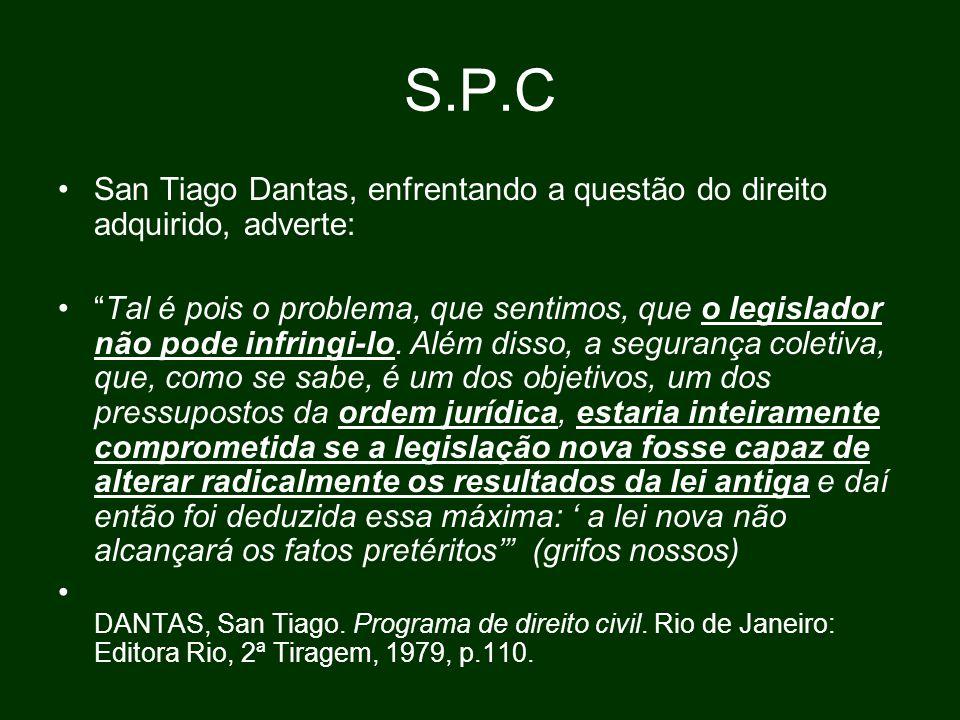 S.P.C San Tiago Dantas, enfrentando a questão do direito adquirido, adverte: