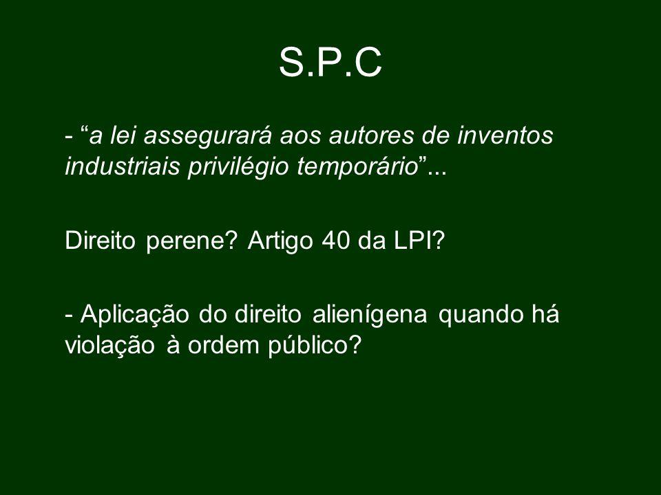 S.P.C - a lei assegurará aos autores de inventos industriais privilégio temporário ... Direito perene Artigo 40 da LPI