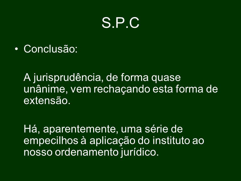 S.P.C Conclusão: A jurisprudência, de forma quase unânime, vem rechaçando esta forma de extensão.