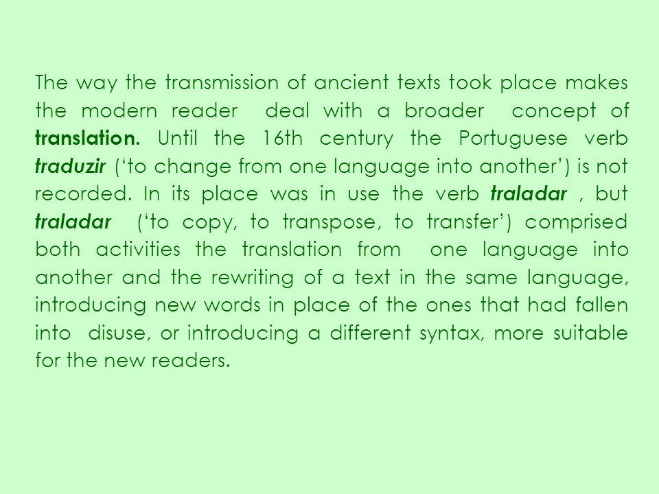 The way the transmission of ancient texts took place makes the modern reader deal with a broader concept of translation.