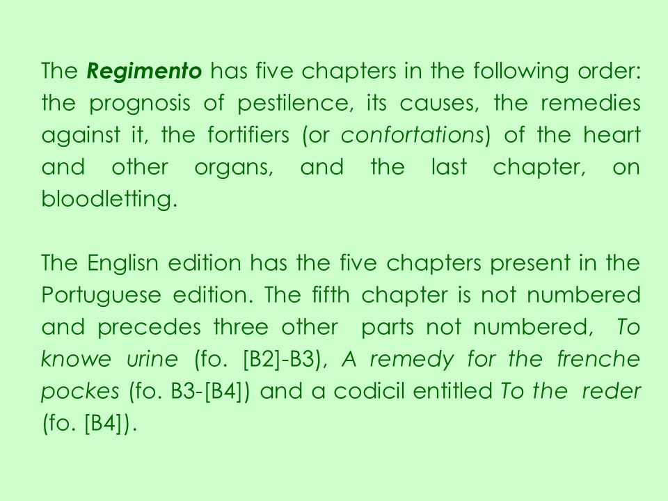 The Regimento has five chapters in the following order: the prognosis of pestilence, its causes, the remedies against it, the fortifiers (or confortations) of the heart and other organs, and the last chapter, on bloodletting.