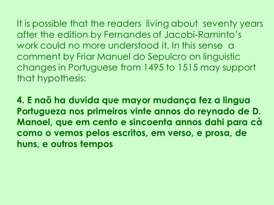 It is possible that the readers living about seventy years after the edition by Fernandes of Jacobi-Raminto's work could no more understood it. In this sense a comment by Friar Manuel do Sepulcro on linguistic changes in Portuguese from 1495 to 1515 may support that hypothesis: