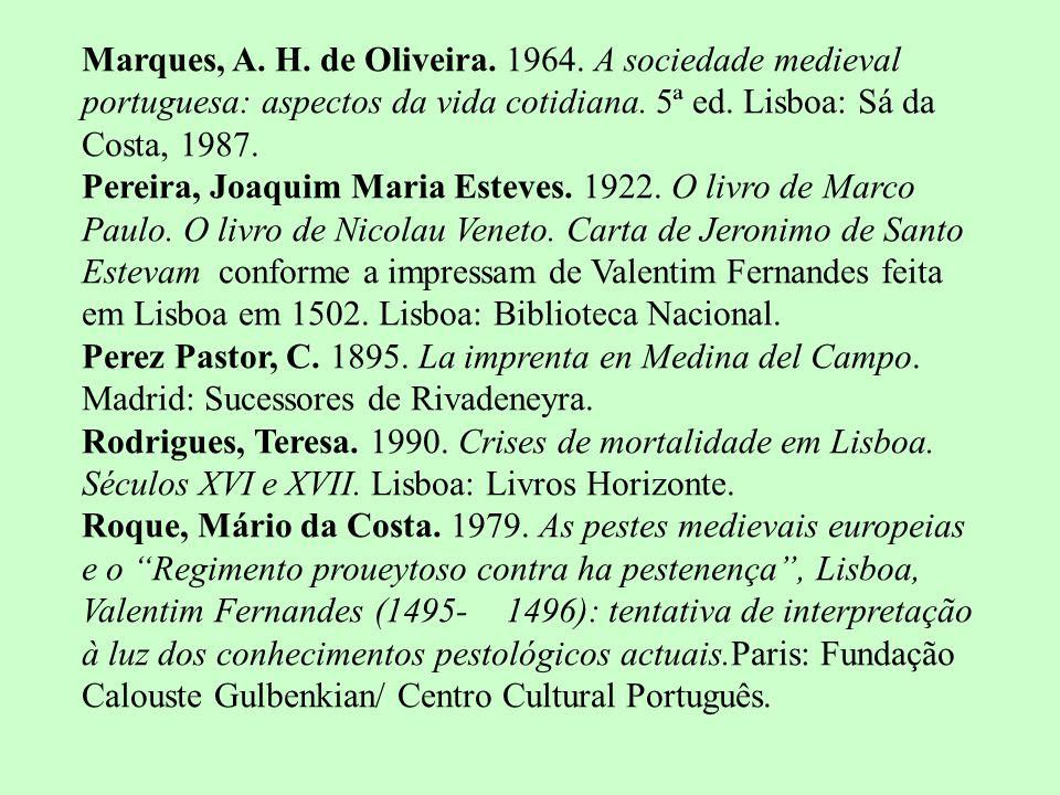Marques, A. H. de Oliveira. 1964. A sociedade medieval portuguesa: aspectos da vida cotidiana. 5ª ed. Lisboa: Sá da Costa, 1987.
