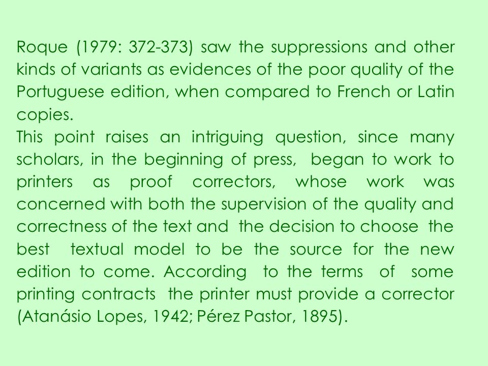 Roque (1979: 372-373) saw the suppressions and other kinds of variants as evidences of the poor quality of the Portuguese edition, when compared to French or Latin copies.