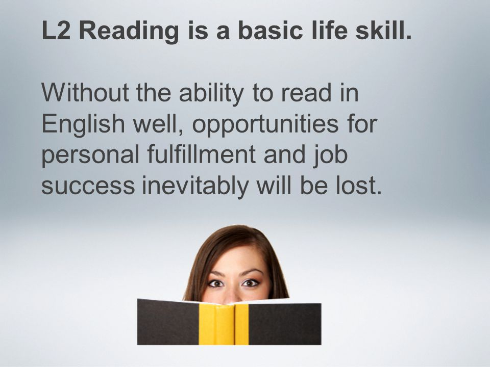 L2 Reading is a basic life skill.