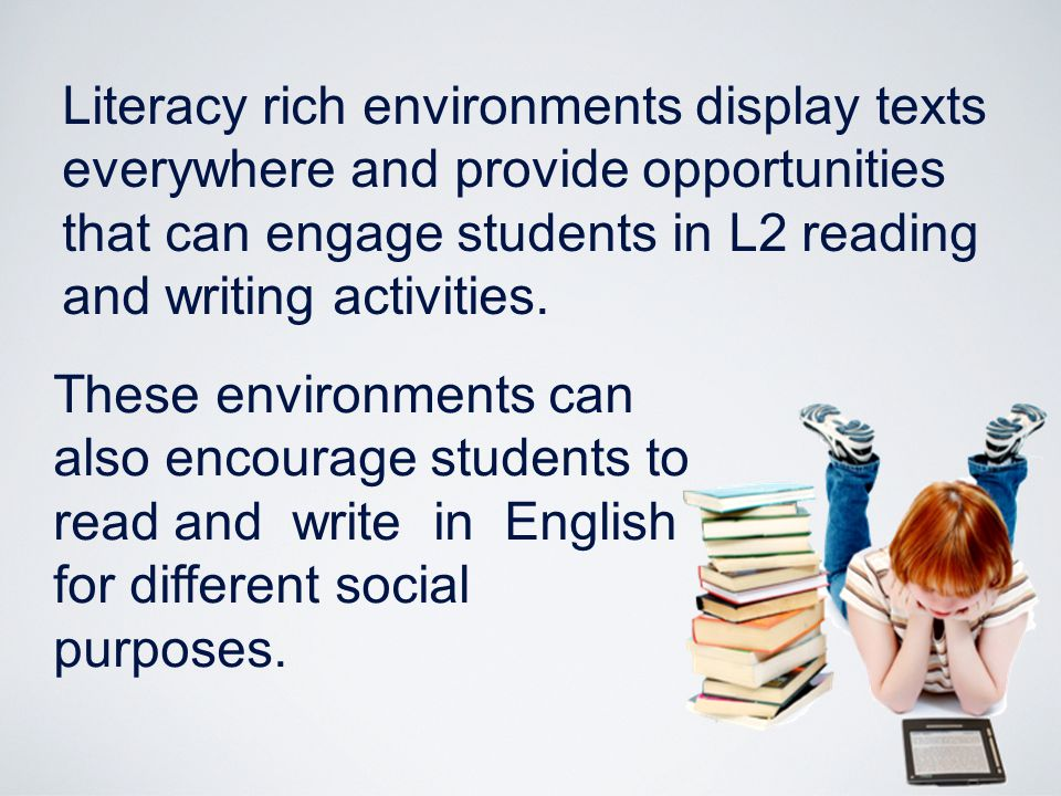 Literacy rich environments display texts everywhere and provide opportunities