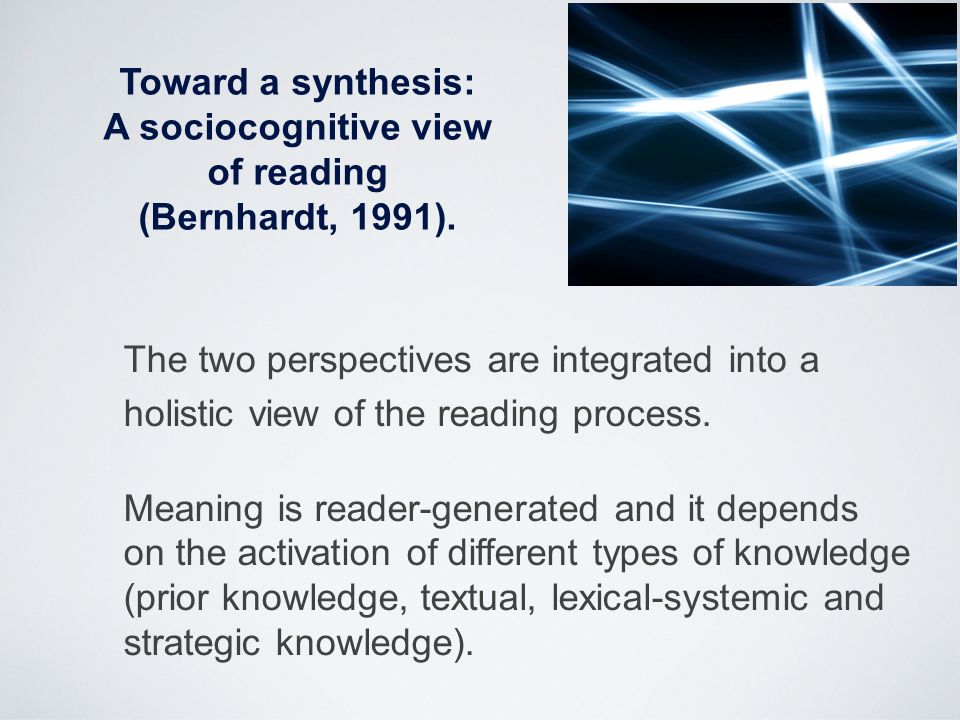 Toward a synthesis: A sociocognitive view. of reading. (Bernhardt, 1991). The two perspectives are integrated into a.