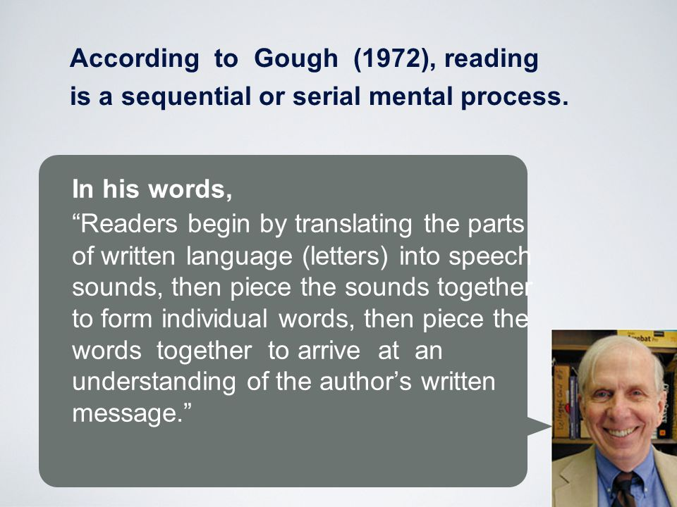 According to Gough (1972), reading is a sequential or serial mental process.