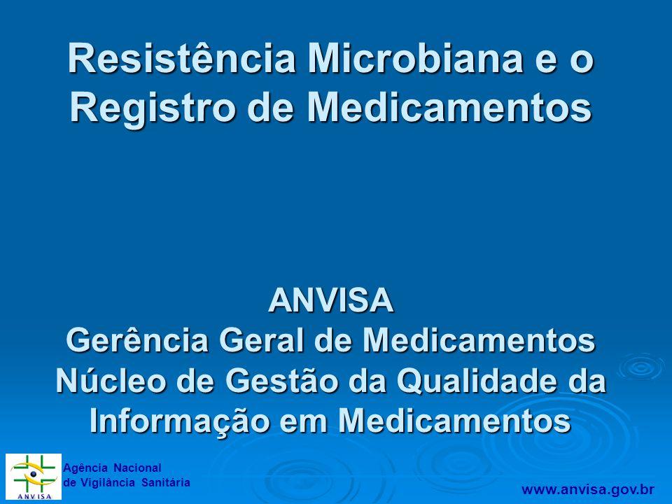 Resistência Microbiana e o Registro de Medicamentos ANVISA Gerência Geral de Medicamentos Núcleo de Gestão da Qualidade da Informação em Medicamentos