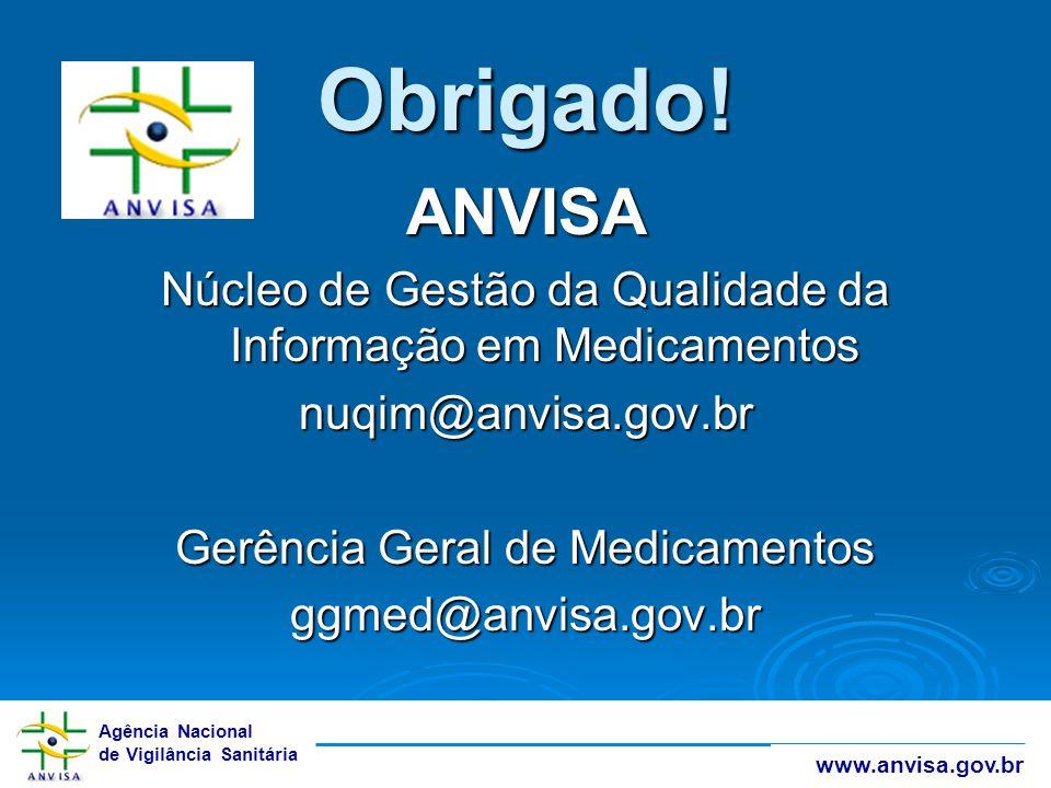 Obrigado! ANVISA. Núcleo de Gestão da Qualidade da Informação em Medicamentos. nuqim@anvisa.gov.br.