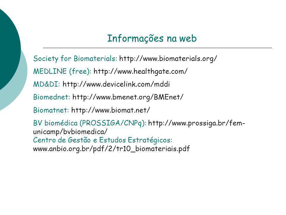 Informações na web Society for Biomaterials: http://www.biomaterials.org/ MEDLINE (free): http://www.healthgate.com/