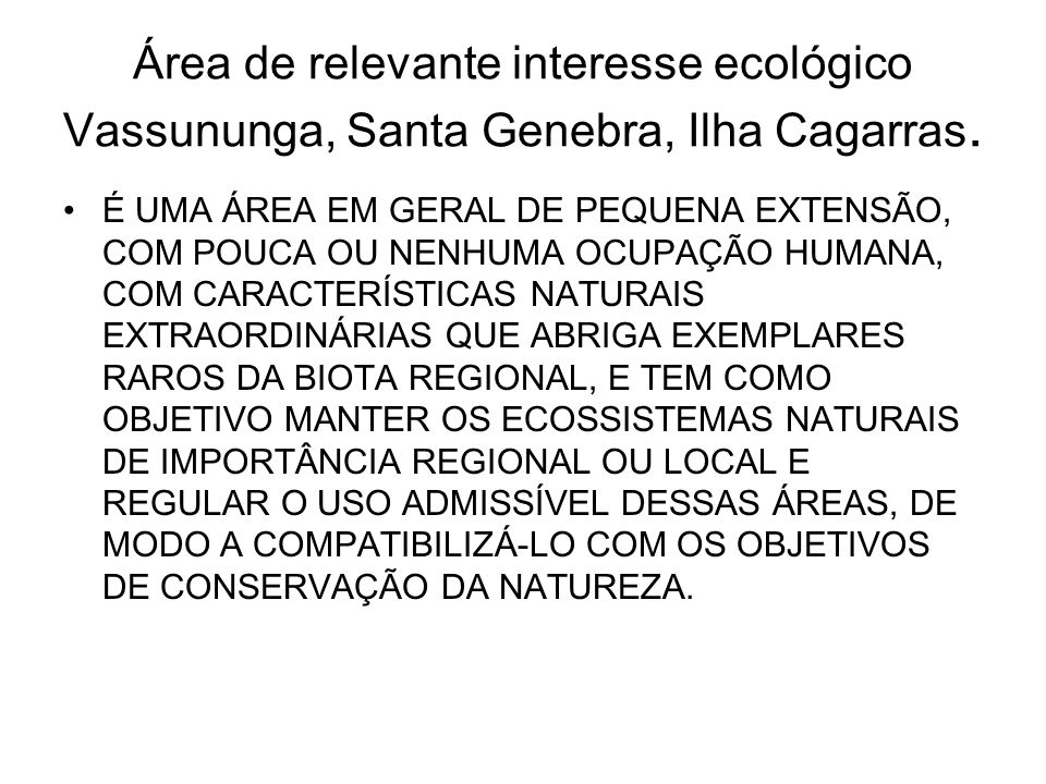 Área de relevante interesse ecológico Vassununga, Santa Genebra, Ilha Cagarras.