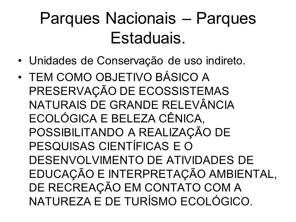 Parques Nacionais – Parques Estaduais.