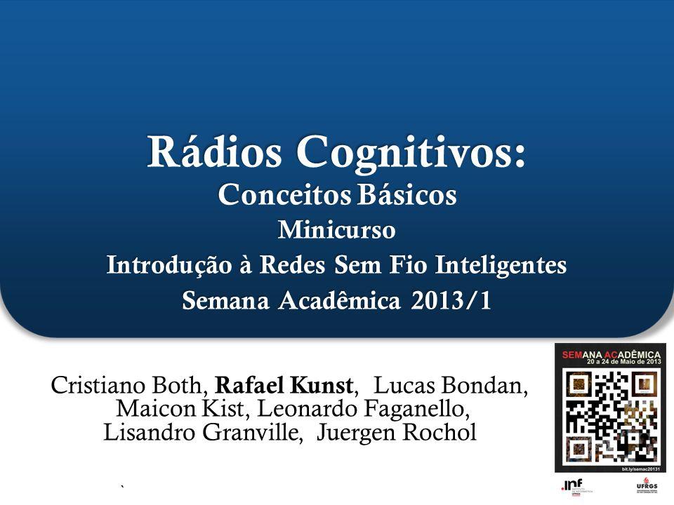 Rádios Cognitivos: Conceitos Básicos Minicurso Introdução à Redes Sem Fio Inteligentes Semana Acadêmica 2013/1