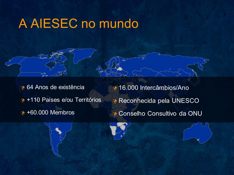A AIESEC no mundo 16.000 Intercâmbios/Ano Reconhecida pela UNESCO