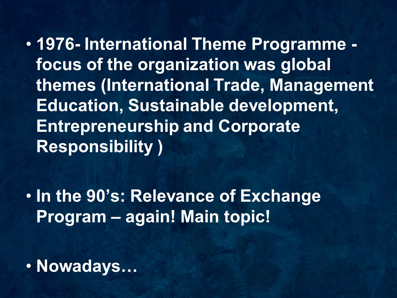 1976- International Theme Programme - focus of the organization was global themes (International Trade, Management Education, Sustainable development, Entrepreneurship and Corporate Responsibility )